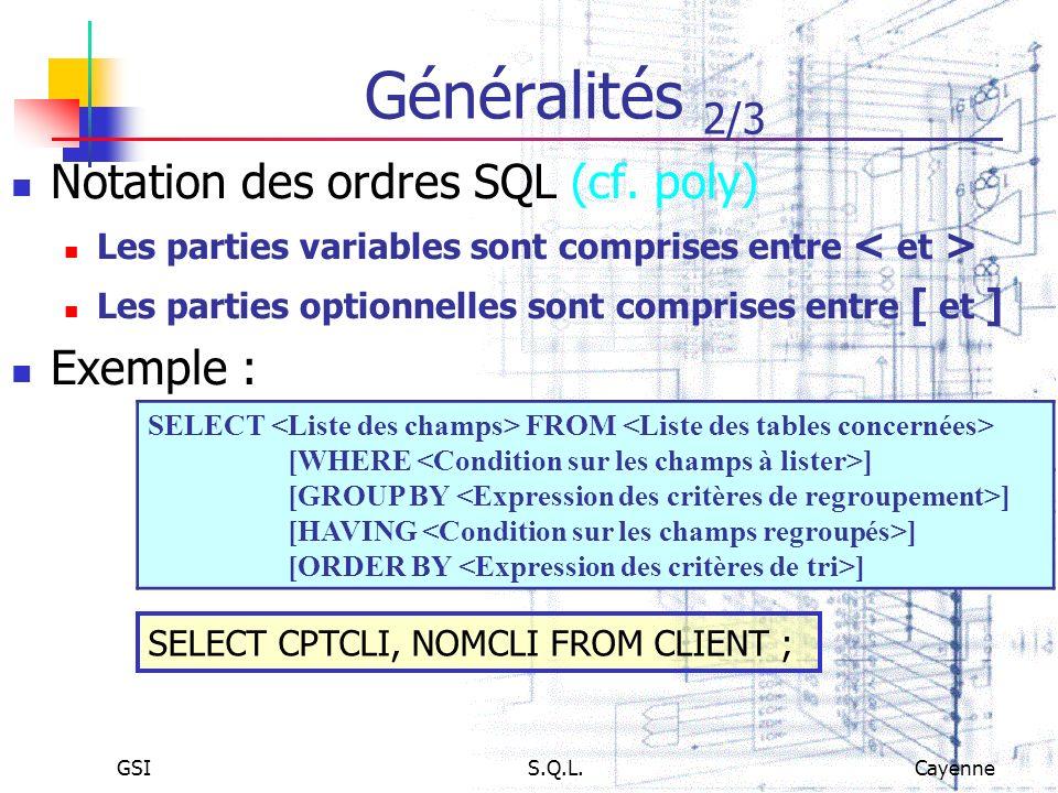 Généralités 2/3 Notation des ordres SQL (cf. poly) Exemple :