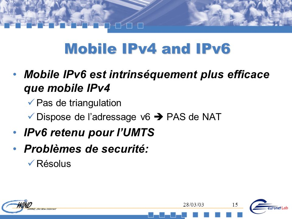 Mobile IPv4 and IPv6 Mobile IPv6 est intrinséquement plus efficace que mobile IPv4. Pas de triangulation.