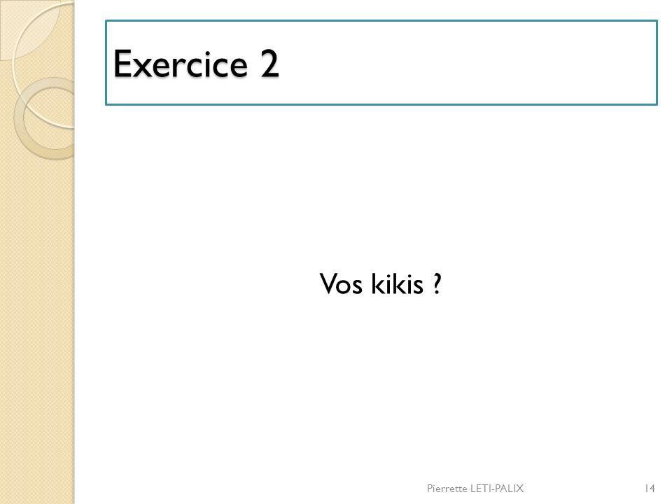 Exercice 2 Vos kikis Pierrette LETI-PALIX