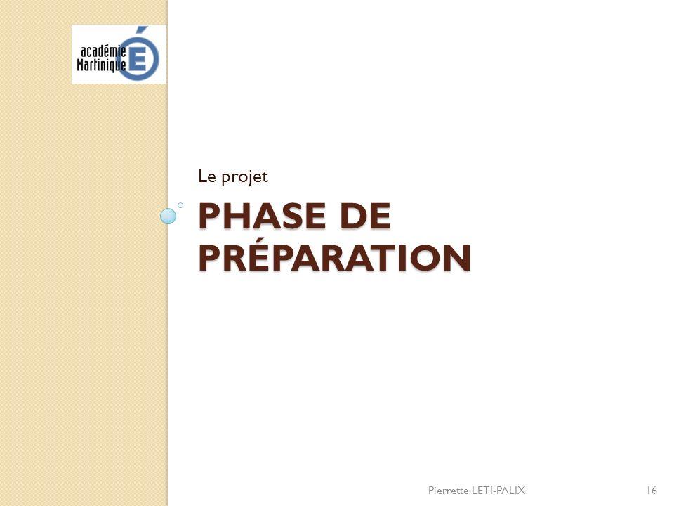 Le projet Phase de préparation Pierrette LETI-PALIX