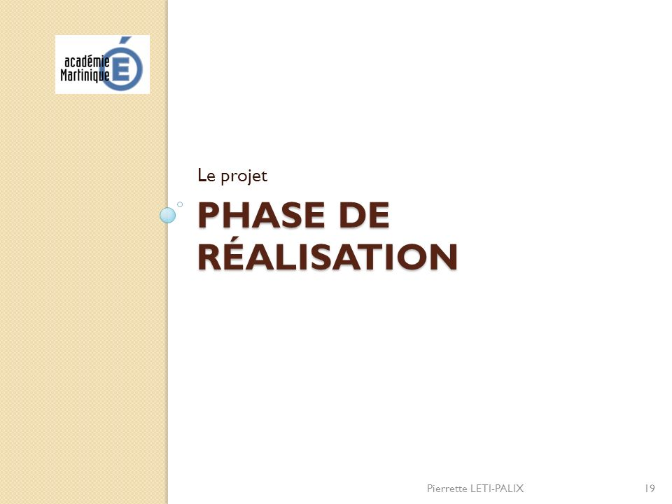 Le projet Phase de réalisation Pierrette LETI-PALIX