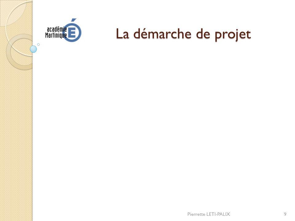 La démarche de projet Pierrette LETI-PALIX
