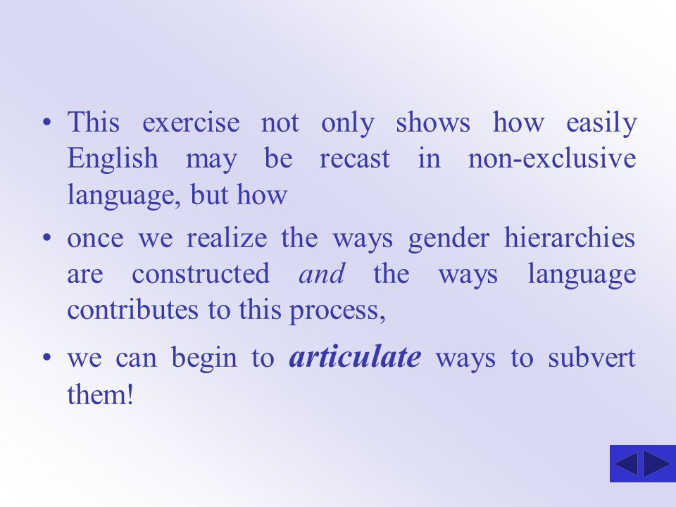 This exercise not only shows how easily English may be recast in non-exclusive language, but how
