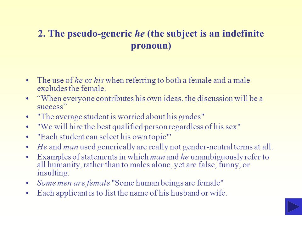 2. The pseudo-generic he (the subject is an indefinite pronoun)