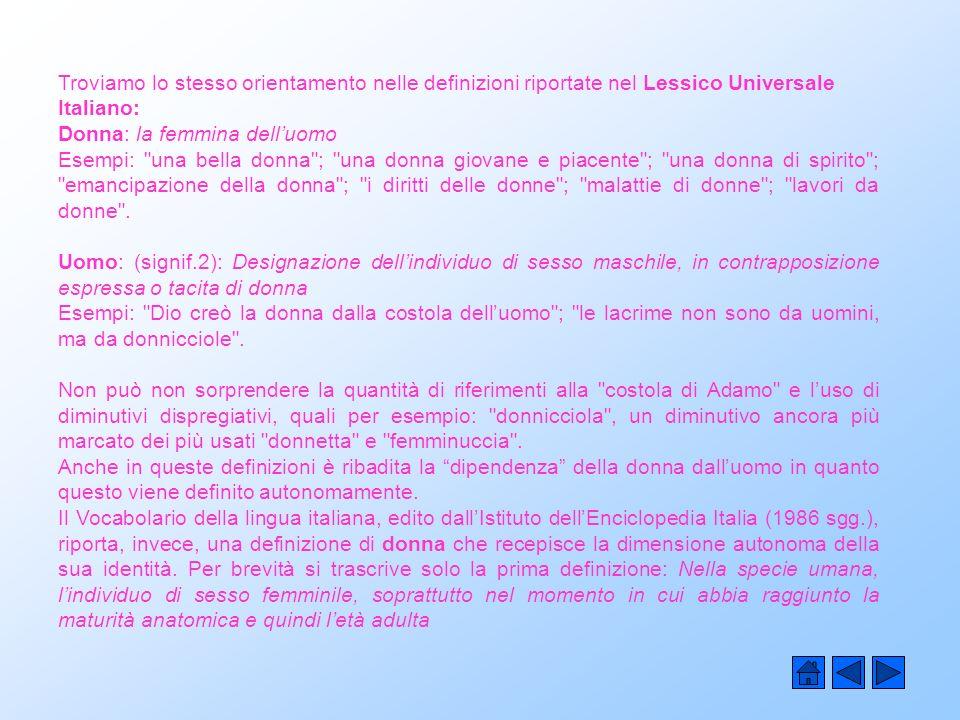 Troviamo lo stesso orientamento nelle definizioni riportate nel Lessico Universale Italiano: