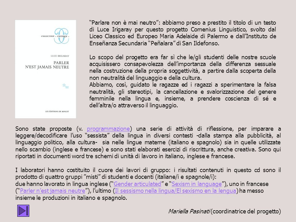 Parlare non è mai neutro : abbiamo preso a prestito il titolo di un testo di Luce Irigaray per questo progetto Comenius Linguistico, svolto dal Liceo Classico ed Europeo Maria Adelaide di Palermo e dall'Instituto de Enseñanza Secundaria Peñalara di San Ildefonso.