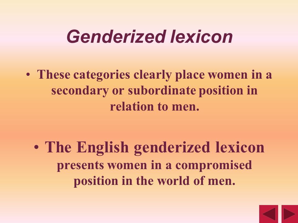 Genderized lexicon These categories clearly place women in a secondary or subordinate position in relation to men.