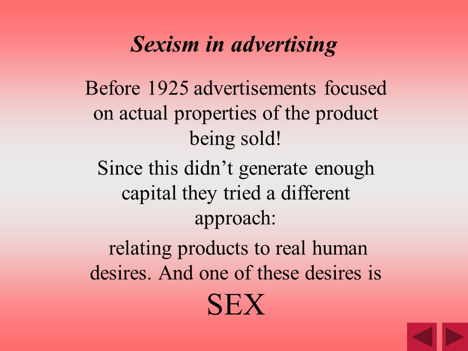 Sexism in advertising Before 1925 advertisements focused on actual properties of the product being sold!