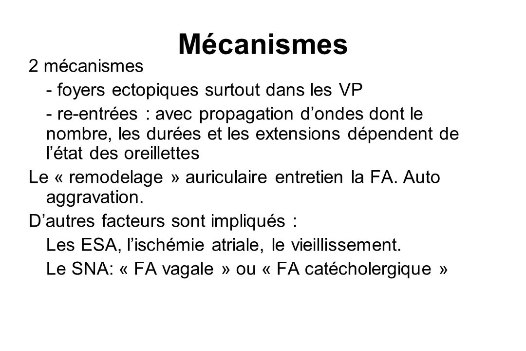 Mécanismes 2 mécanismes - foyers ectopiques surtout dans les VP