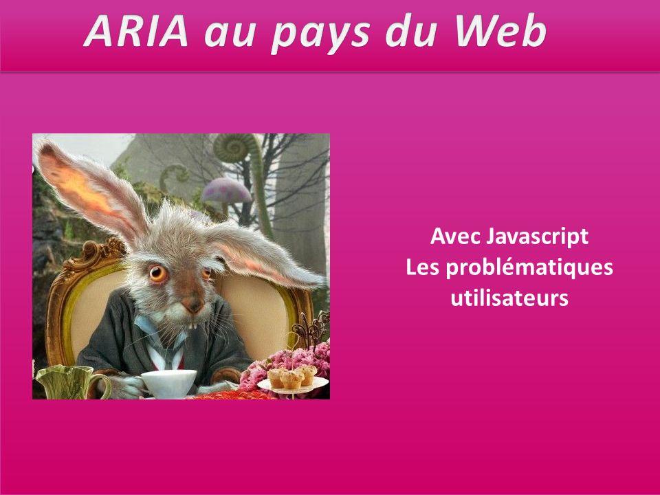 ARIA au pays du Web Avec Javascript Les problématiques utilisateurs