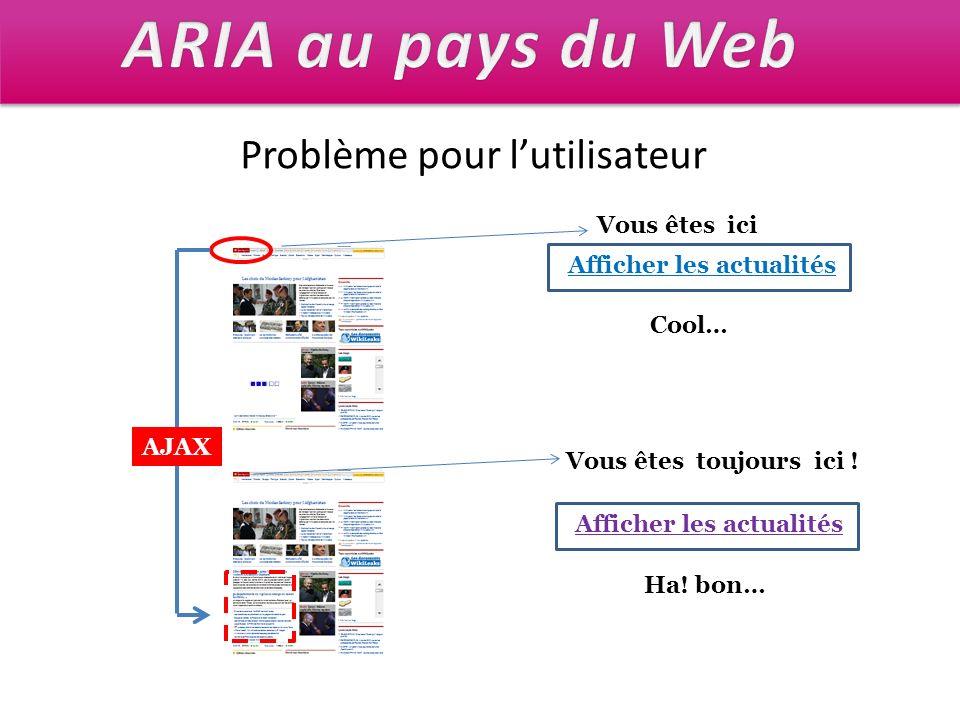 ARIA au pays du Web Problème pour l'utilisateur Vous êtes ici