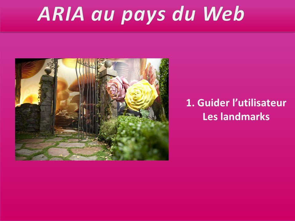 ARIA au pays du Web 1. Guider l'utilisateur Les landmarks