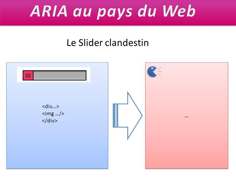 ARIA au pays du Web Le Slider clandestin … <div...>