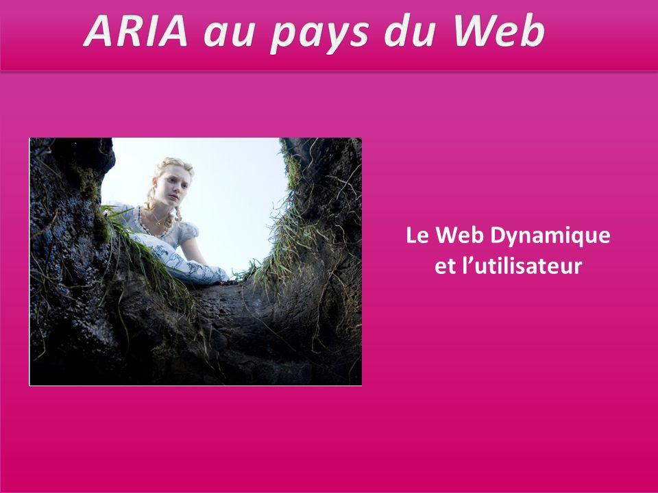 ARIA au pays du Web Le Web Dynamique et l'utilisateur
