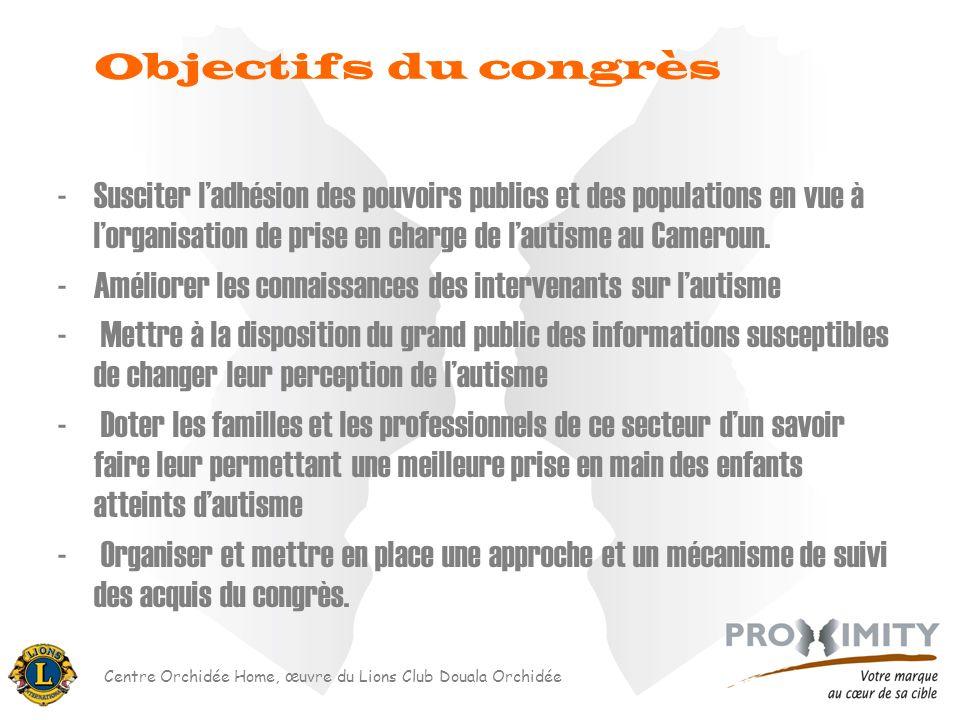 Objectifs du congrès Susciter l'adhésion des pouvoirs publics et des populations en vue à l'organisation de prise en charge de l'autisme au Cameroun.