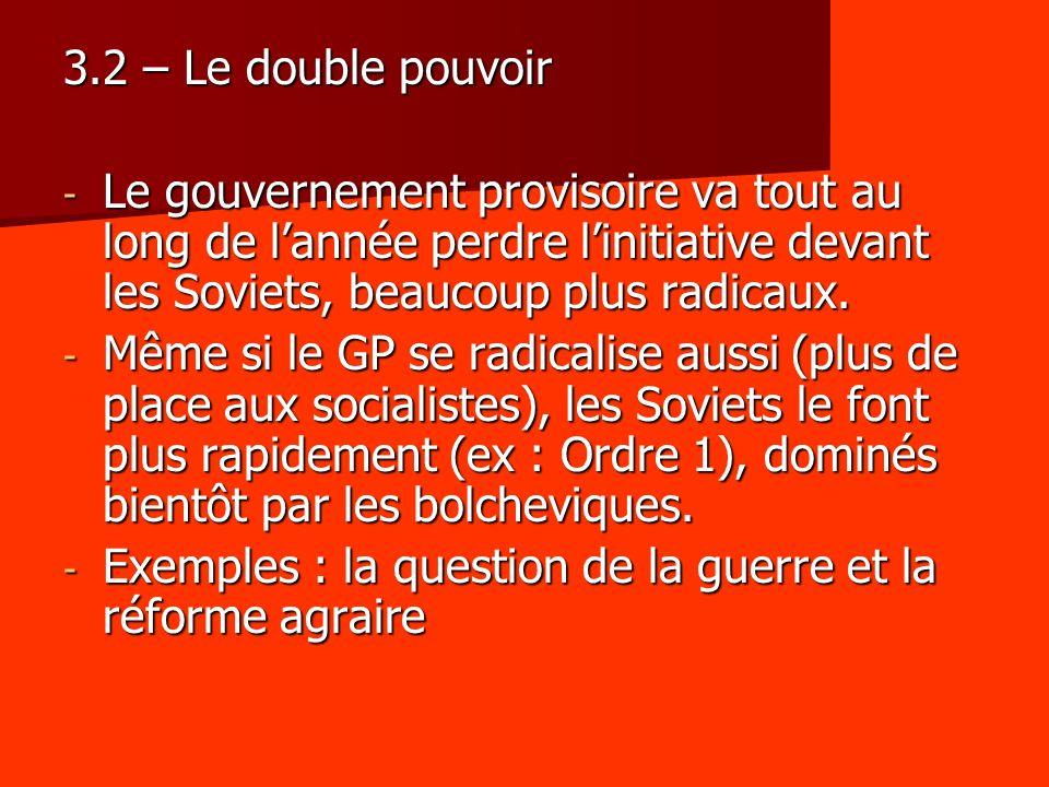 3.2 – Le double pouvoir Le gouvernement provisoire va tout au long de l'année perdre l'initiative devant les Soviets, beaucoup plus radicaux.