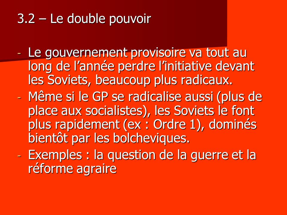 3.2 – Le double pouvoirLe gouvernement provisoire va tout au long de l'année perdre l'initiative devant les Soviets, beaucoup plus radicaux.