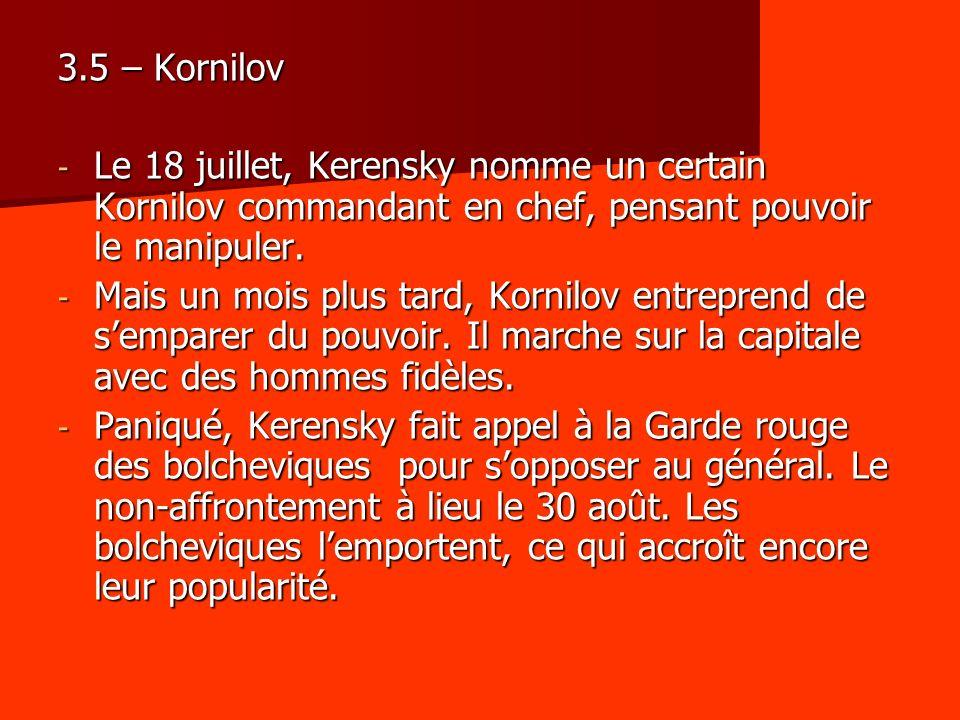 3.5 – Kornilov Le 18 juillet, Kerensky nomme un certain Kornilov commandant en chef, pensant pouvoir le manipuler.