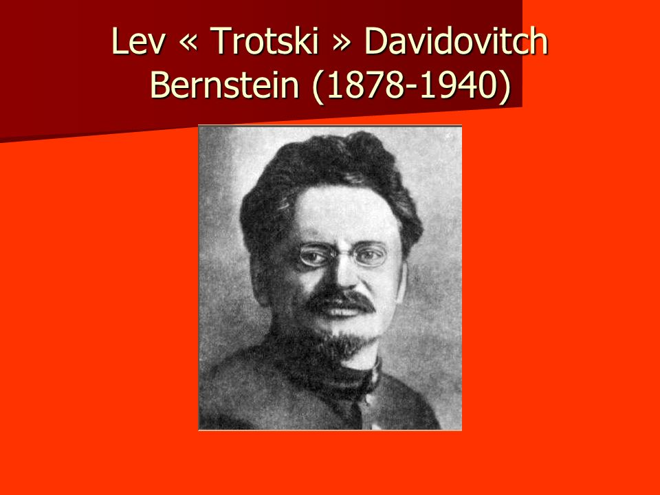 Lev « Trotski » Davidovitch Bernstein (1878-1940)