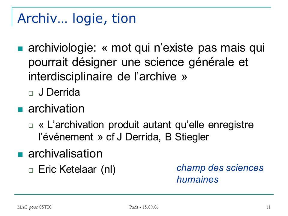 Archiv… logie, tionarchiviologie: « mot qui n'existe pas mais qui pourrait désigner une science générale et interdisciplinaire de l'archive »