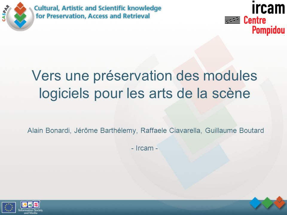 Vers une préservation des modules logiciels pour les arts de la scène Alain Bonardi, Jérôme Barthélemy, Raffaele Ciavarella, Guillaume Boutard - Ircam -