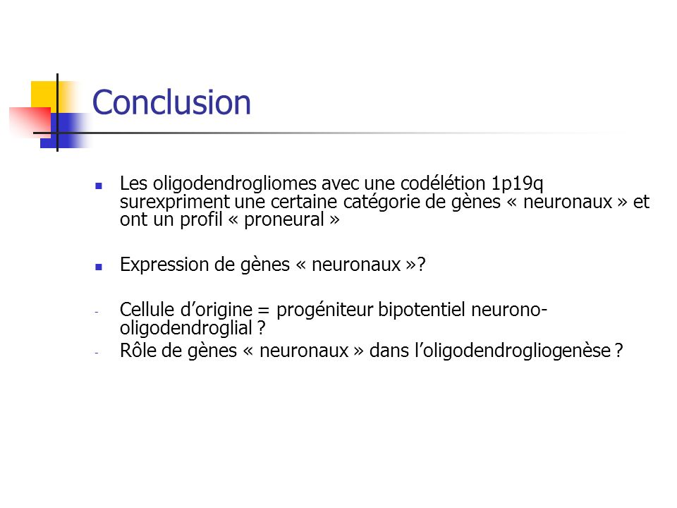 Conclusion Les oligodendrogliomes avec une codélétion 1p19q surexpriment une certaine catégorie de gènes « neuronaux » et ont un profil « proneural »