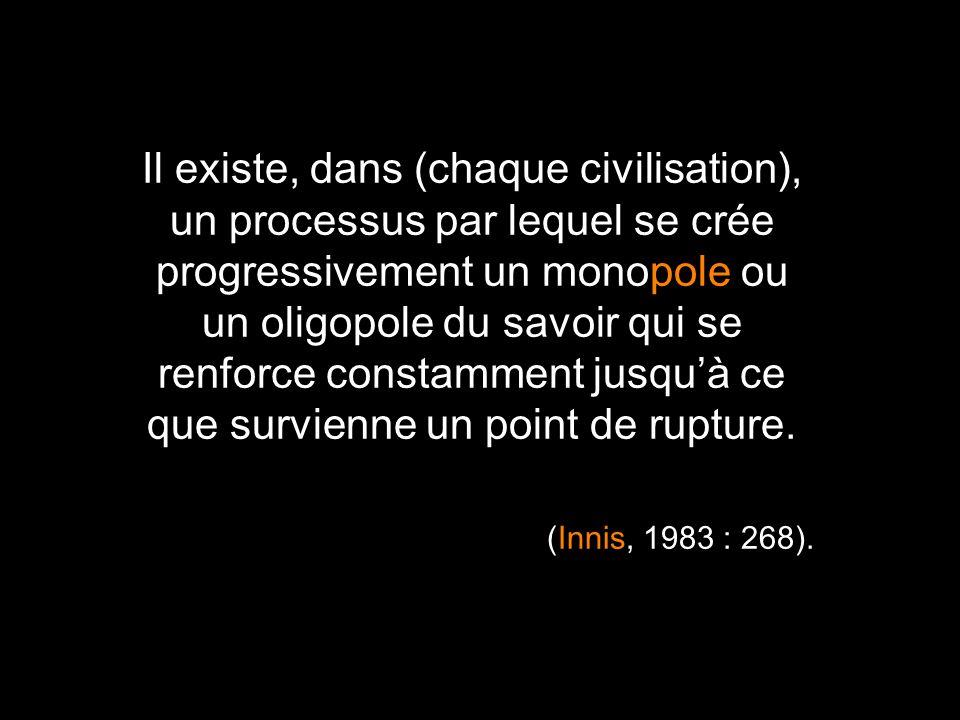 Il existe, dans (chaque civilisation), un processus par lequel se crée progressivement un monopole ou un oligopole du savoir qui se renforce constamment jusqu'à ce que survienne un point de rupture.