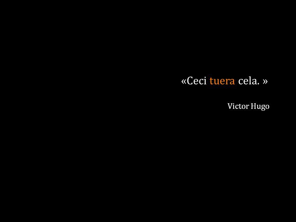 «Ceci tuera cela. » Victor Hugo 27