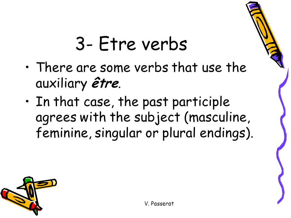 3- Etre verbs There are some verbs that use the auxiliary être.