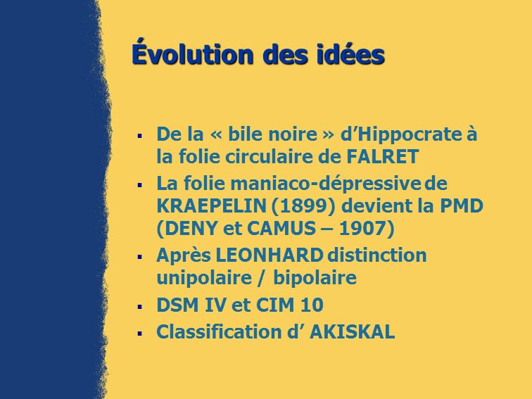 Évolution des idées De la « bile noire » d'Hippocrate à la folie circulaire de FALRET.