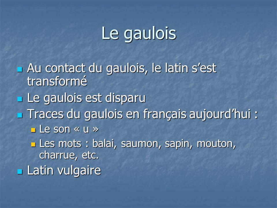 Le gaulois Au contact du gaulois, le latin s'est transformé