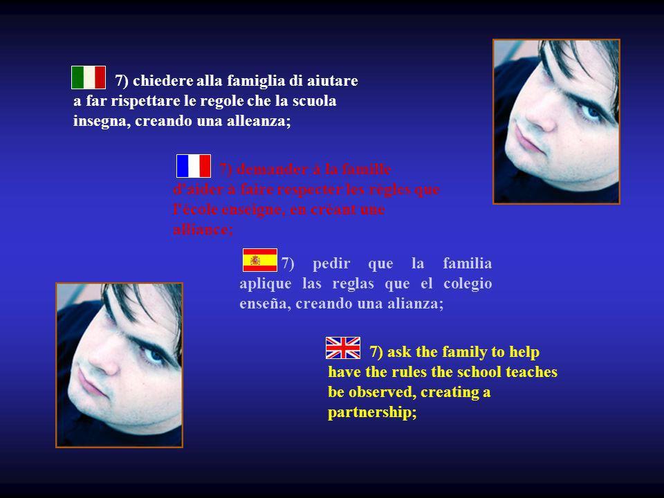 7) chiedere alla famiglia di aiutare a far rispettare le regole che la scuola insegna, creando una alleanza;