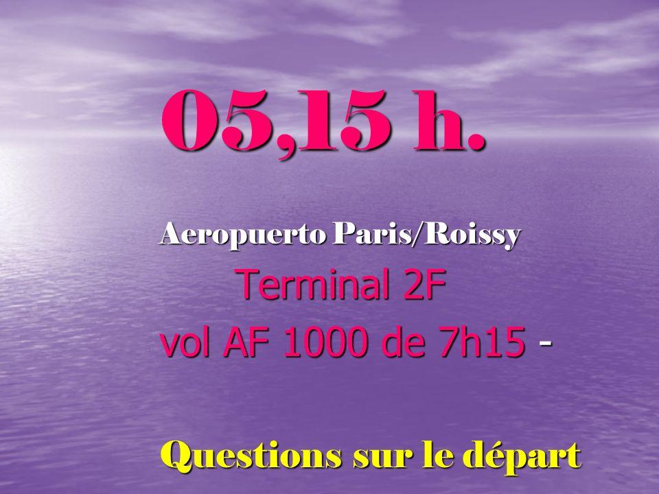 05,15 h. Terminal 2F vol AF 1000 de 7h15 - Questions sur le départ