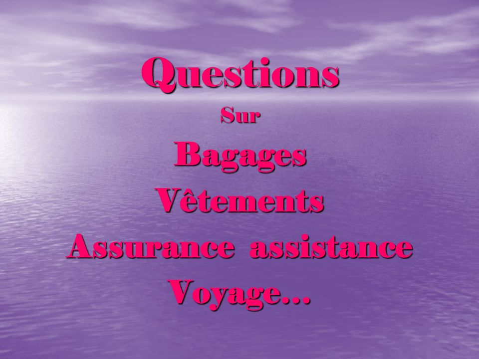 Questions Sur Bagages Vêtements Assurance assistance Voyage…