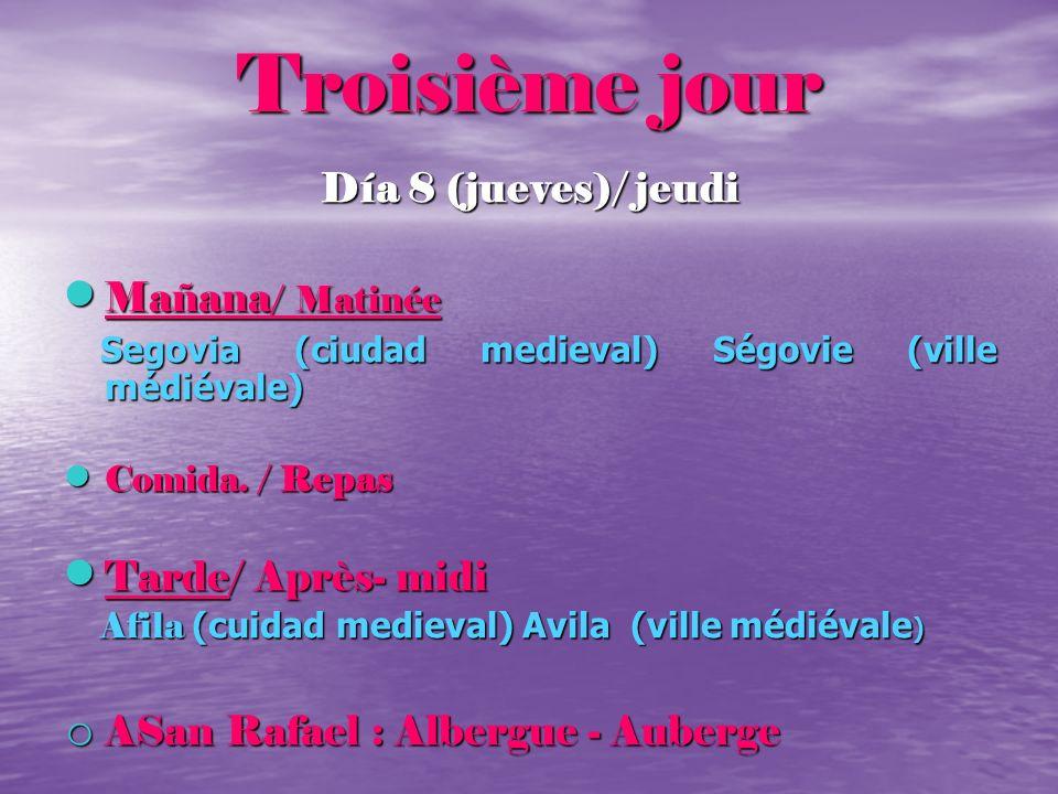 Troisième jour Día 8 (jueves)/ jeudi Mañana/ Matinée