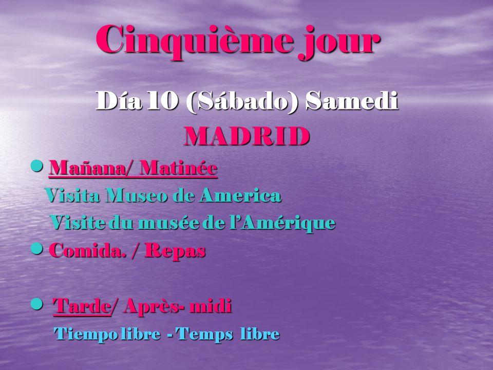 Cinquième jour Día 10 (Sábado) Samedi MADRID Mañana/ Matinée