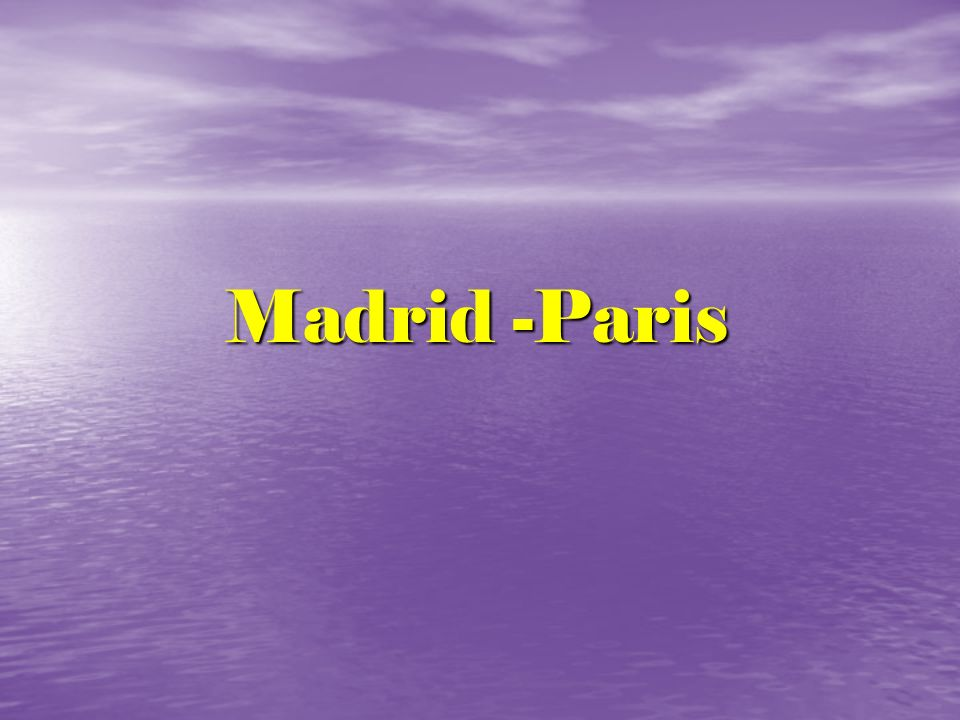 Madrid -Paris