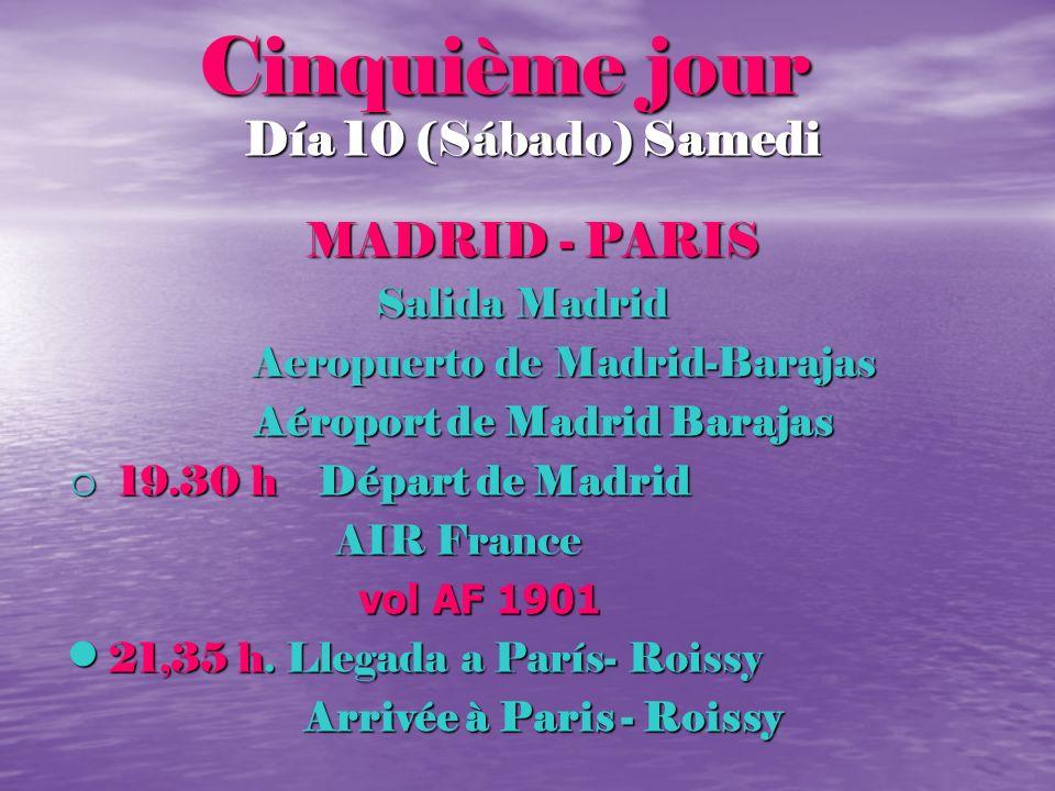 Cinquième jour Día 10 (Sábado) Samedi MADRID - PARIS Salida Madrid