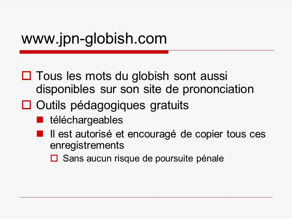 www.jpn-globish.com Tous les mots du globish sont aussi disponibles sur son site de prononciation. Outils pédagogiques gratuits.