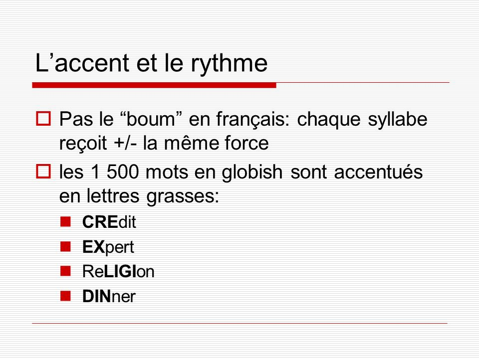 L'accent et le rythme Pas le boum en français: chaque syllabe reçoit +/- la même force.
