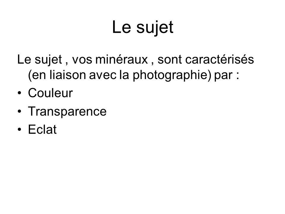 Le sujet Le sujet , vos minéraux , sont caractérisés (en liaison avec la photographie) par : Couleur.