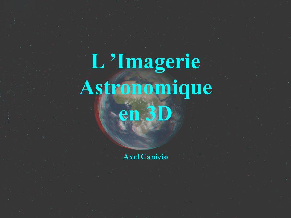 L 'Imagerie Astronomique en 3D Axel Canicio