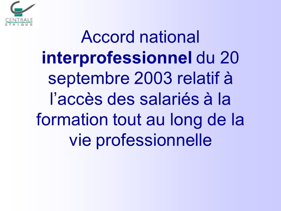Accord national interprofessionnel du 20 septembre 2003 relatif à l'accès des salariés à la formation tout au long de la vie professionnelle