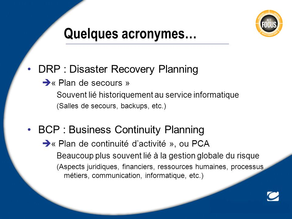 Quelques acronymes… DRP : Disaster Recovery Planning