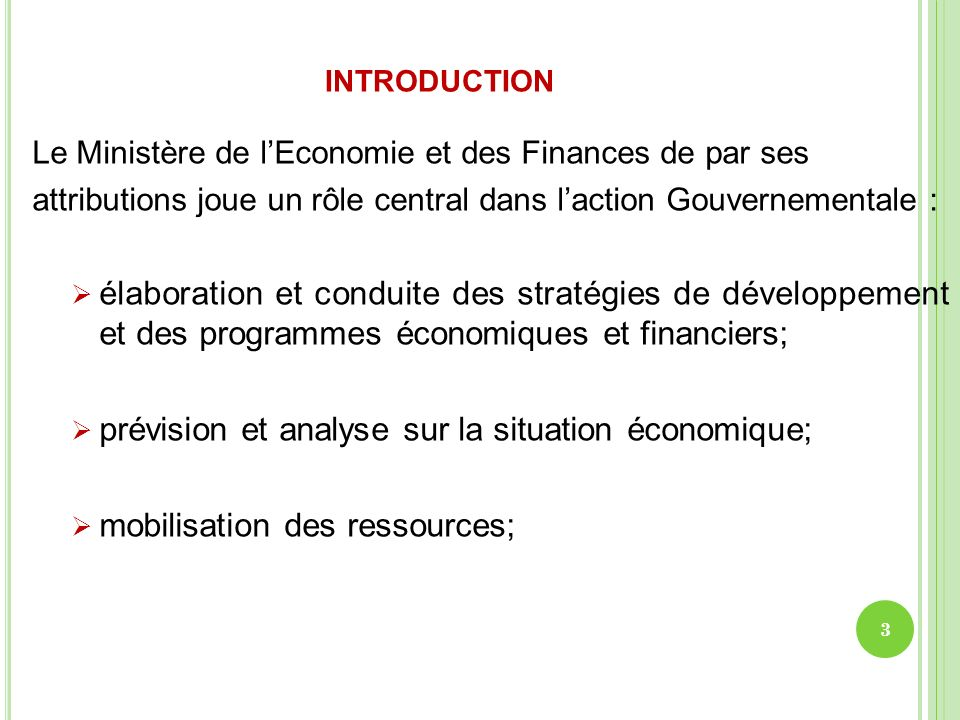 introductionLe Ministère de l'Economie et des Finances de par ses. attributions joue un rôle central dans l'action Gouvernementale :