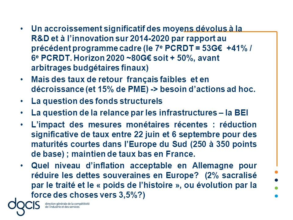 Un accroissement significatif des moyens dévolus à la R&D et à l'innovation sur 2014-2020 par rapport au précédent programme cadre (le 7e PCRDT = 53G€ +41% / 6e PCRDT. Horizon 2020 ~80G€ soit + 50%, avant arbitrages budgétaires finaux)