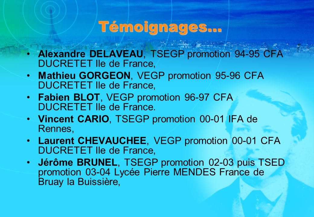 Témoignages… Alexandre DELAVEAU, TSEGP promotion 94-95 CFA DUCRETET Ile de France, Mathieu GORGEON, VEGP promotion 95-96 CFA DUCRETET Ile de France,