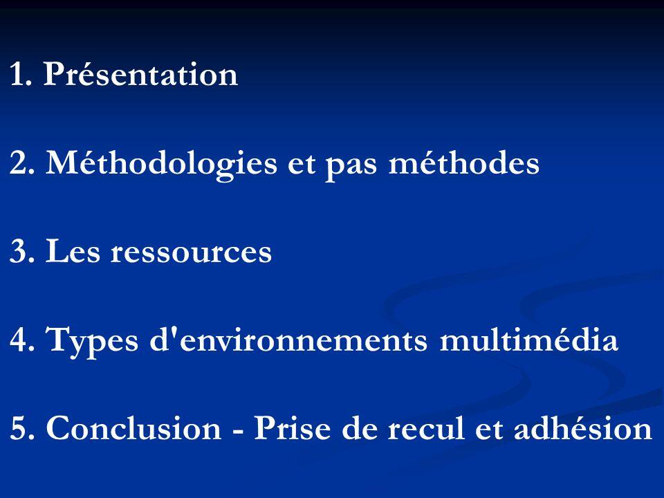 1. Présentation 2. Méthodologies et pas méthodes. 3. Les ressources. 4. Types d environnements multimédia.