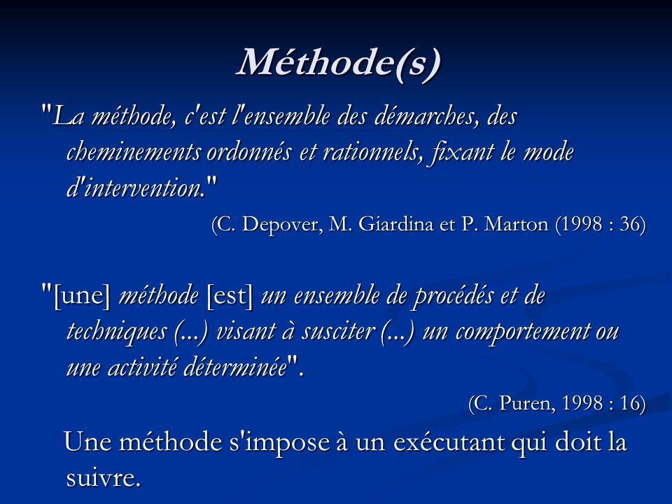 Méthode(s) La méthode, c est l ensemble des démarches, des cheminements ordonnés et rationnels, fixant le mode d intervention.