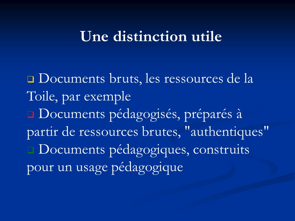 Une distinction utile Documents bruts, les ressources de la Toile, par exemple.